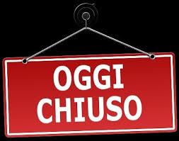 OGGI CHIUSO